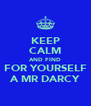 KEEP CALM AND FIND FOR YOURSELF A MR DARCY - Personalised Poster A4 size