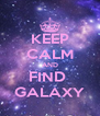 KEEP CALM AND FIND  GALAXY - Personalised Poster A4 size
