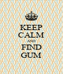 KEEP CALM AND FIND GUM - Personalised Poster A4 size