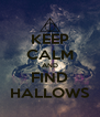 KEEP CALM AND FIND HALLOWS - Personalised Poster A4 size