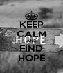 KEEP CALM AND FIND HOPE - Personalised Poster A4 size