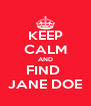 KEEP CALM AND FIND  JANE DOE - Personalised Poster A4 size