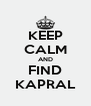 KEEP CALM AND FIND KAPRAL - Personalised Poster A4 size