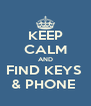 KEEP CALM AND FIND KEYS  & PHONE  - Personalised Poster A4 size