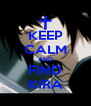 KEEP CALM AND FIND KIRA - Personalised Poster A4 size