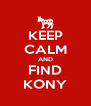 KEEP CALM AND FIND KONY - Personalised Poster A4 size
