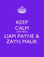 KEEP CALM AND FIND LIAM PAYNE & ZAYN MALIK - Personalised Poster A4 size