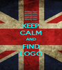 KEEP CALM AND FIND LOGO - Personalised Poster A4 size