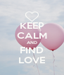 KEEP CALM AND FIND LOVE - Personalised Poster A4 size