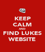 KEEP CALM AND FIND LUKES WEBSITE - Personalised Poster A4 size