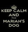 KEEP CALM AND Find MARIAH'S DOG - Personalised Poster A4 size
