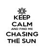 KEEP CALM AND FIND ME CHASING THE SUN - Personalised Poster A4 size