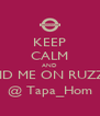 KEEP CALM AND FIND ME ON RUZZLE @ Tapa_Hom - Personalised Poster A4 size