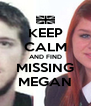 KEEP CALM AND FIND MISSING MEGAN - Personalised Poster A4 size