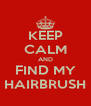KEEP CALM AND FIND MY HAIRBRUSH - Personalised Poster A4 size