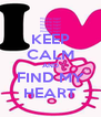 KEEP CALM AND FIND MY HEART - Personalised Poster A4 size
