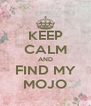 KEEP CALM AND FIND MY MOJO - Personalised Poster A4 size