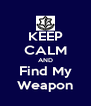KEEP CALM AND Find My Weapon - Personalised Poster A4 size