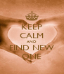 KEEP CALM AND FIND NEW ONE - Personalised Poster A4 size