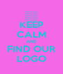 KEEP CALM AND FIND OUR LOGO - Personalised Poster A4 size