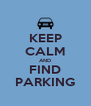 KEEP CALM AND FIND PARKING - Personalised Poster A4 size