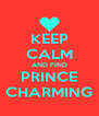 KEEP CALM AND FIND PRINCE CHARMING - Personalised Poster A4 size