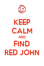 KEEP CALM AND FIND RED JOHN - Personalised Poster A4 size