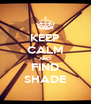 KEEP CALM AND FIND SHADE - Personalised Poster A4 size