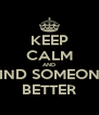 KEEP CALM AND FIND SOMEONE BETTER - Personalised Poster A4 size
