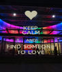 KEEP CALM AND FIND SOMEONE TO LOVE - Personalised Poster A4 size