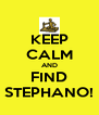 KEEP CALM AND FIND STEPHANO! - Personalised Poster A4 size