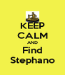 KEEP CALM AND Find Stephano - Personalised Poster A4 size