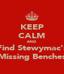 KEEP CALM AND Find Stewymac's Missing Benches - Personalised Poster A4 size