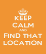KEEP CALM AND FIND THAT LOCATION - Personalised Poster A4 size