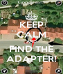 KEEP CALM AND FIND THE ADAPTER! - Personalised Poster A4 size