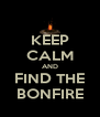 KEEP CALM AND FIND THE BONFIRE - Personalised Poster A4 size
