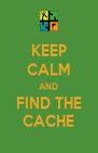 KEEP CALM AND FIND THE CACHE - Personalised Poster A4 size