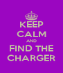 KEEP CALM AND FIND THE CHARGER - Personalised Poster A4 size