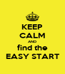 KEEP CALM AND find the EASY START - Personalised Poster A4 size