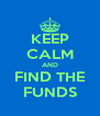 KEEP CALM AND FIND THE FUNDS - Personalised Poster A4 size