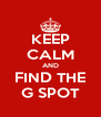 KEEP CALM AND FIND THE G SPOT - Personalised Poster A4 size
