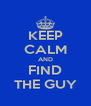 KEEP CALM AND FIND THE GUY - Personalised Poster A4 size