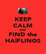KEEP CALM AND FIND the HAlFLINGS - Personalised Poster A4 size