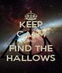 KEEP CALM AND FIND THE HALLOWS - Personalised Poster A4 size