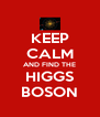 KEEP CALM AND FIND THE HIGGS BOSON - Personalised Poster A4 size