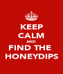 KEEP CALM AND FIND THE  HONEYDIPS - Personalised Poster A4 size
