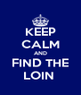 KEEP CALM AND FIND THE LOIN  - Personalised Poster A4 size