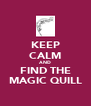 KEEP CALM AND FIND THE MAGIC QUILL - Personalised Poster A4 size