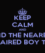 KEEP CALM AND FIND THE NEAREST LONG HAIRED BOY TO PASH - Personalised Poster A4 size