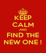 KEEP CALM AND FIND THE NEW ONE ! - Personalised Poster A4 size